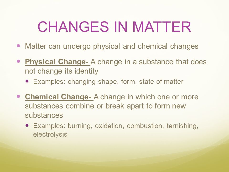 CHANGES IN MATTER Matter can undergo physical and chemical changes