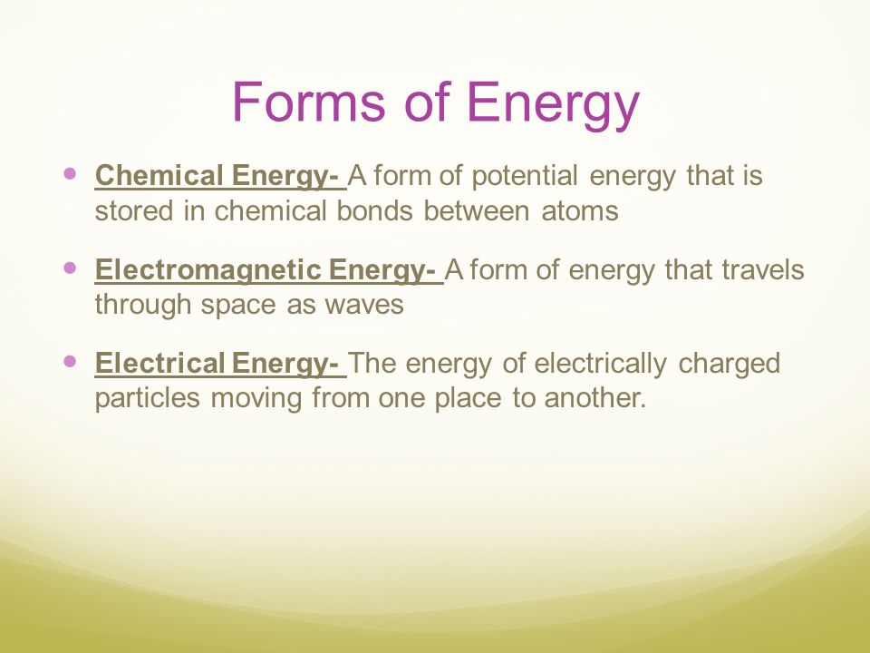 Forms of Energy Chemical Energy- A form of potential energy that is stored in chemical bonds between atoms.