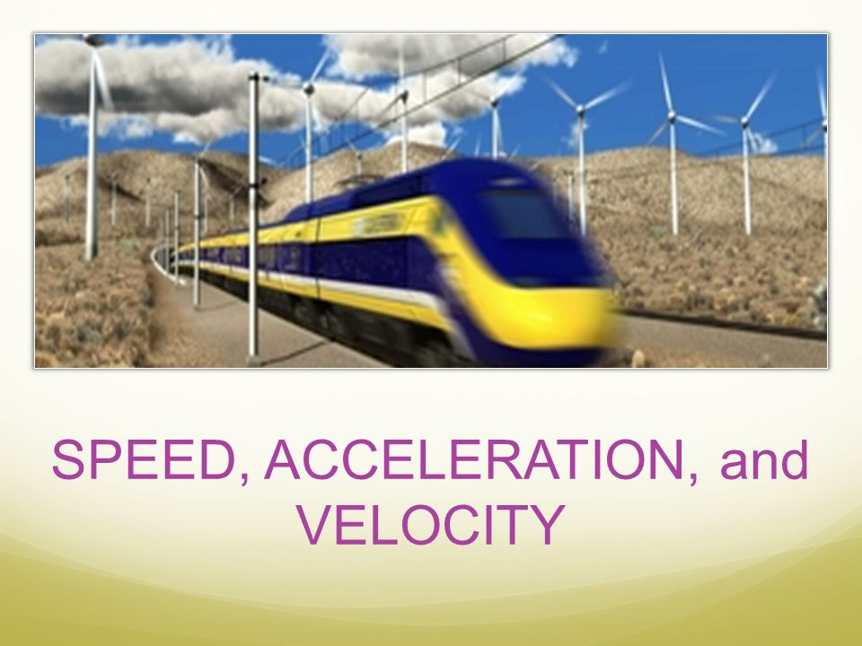 SPEED, ACCELERATION, and VELOCITY