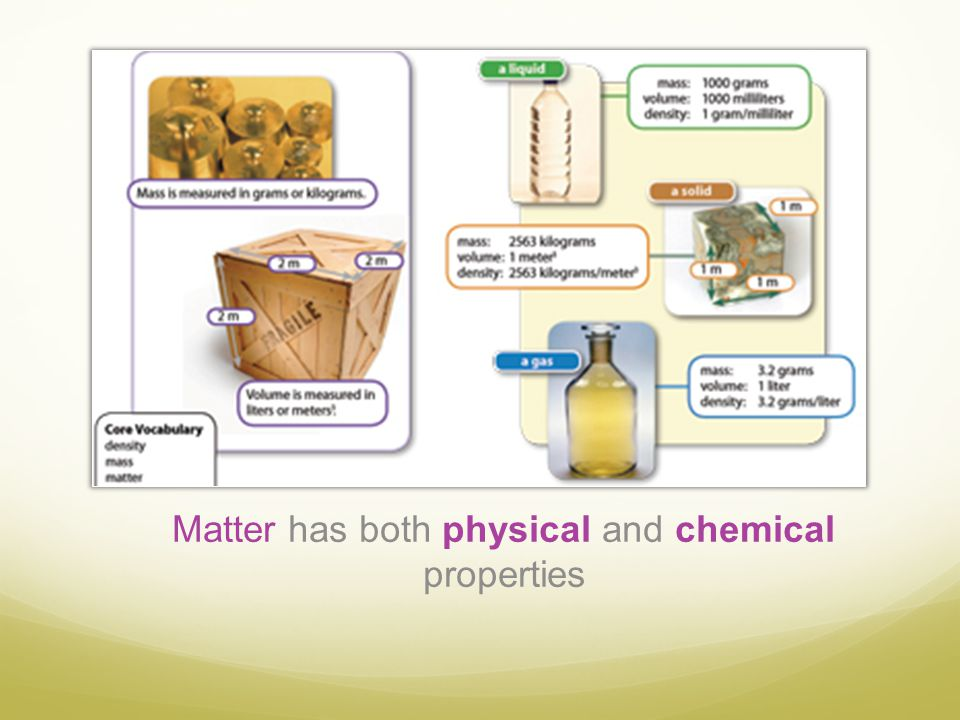 Matter has both physical and chemical properties