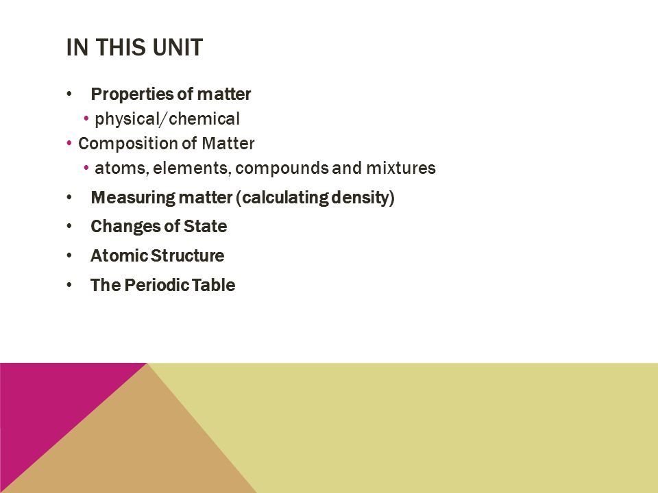 In this unit Properties of matter physical/chemical