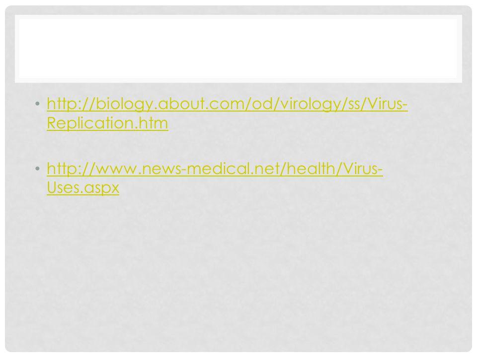 http://biology.about.com/od/virology/ss/Virus-Replication.htm http://www.news-medical.net/health/Virus-Uses.aspx.
