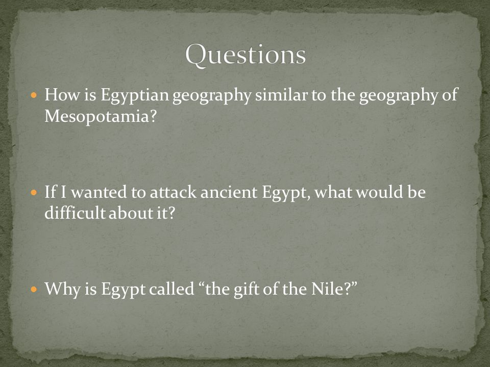Questions How is Egyptian geography similar to the geography of Mesopotamia