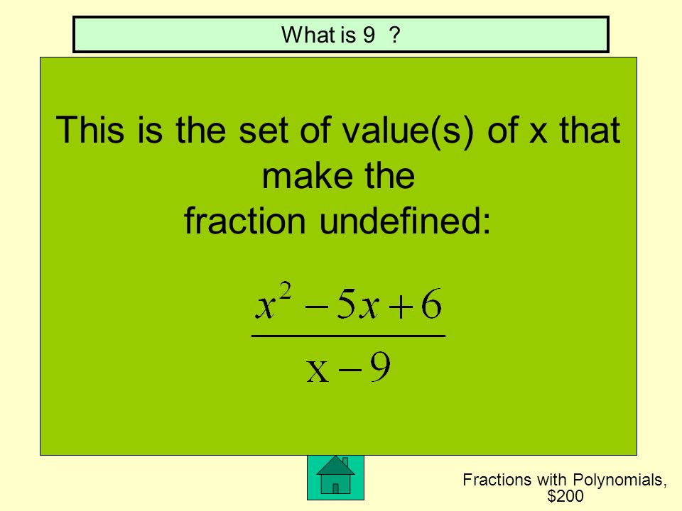 This is the set of value(s) of x that make the fraction undefined: