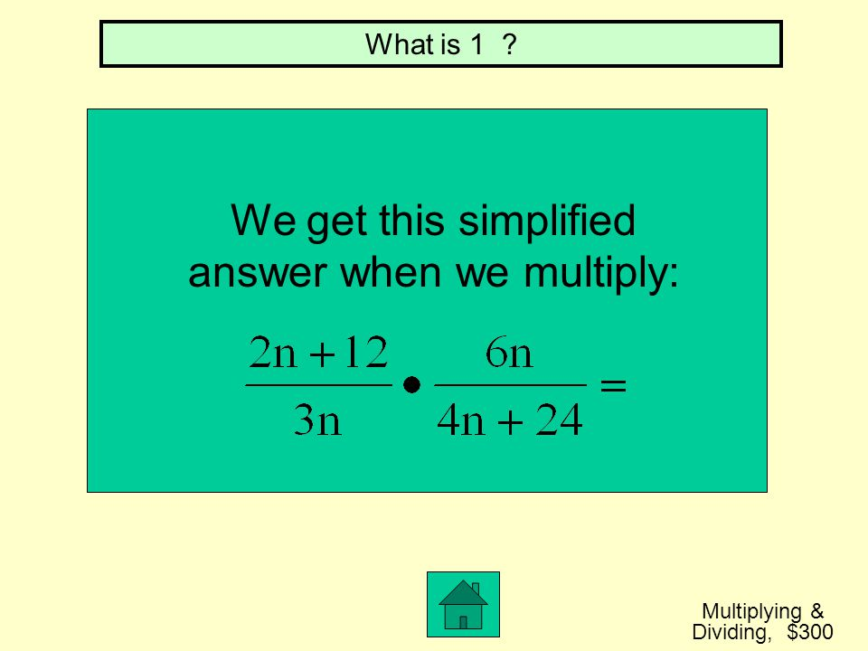 We get this simplified answer when we multiply: