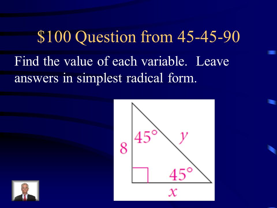 $100 Question from 45-45-90 Find the value of each variable.