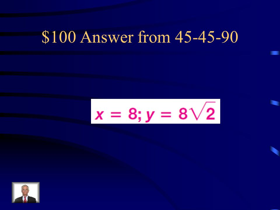 $100 Answer from 45-45-90