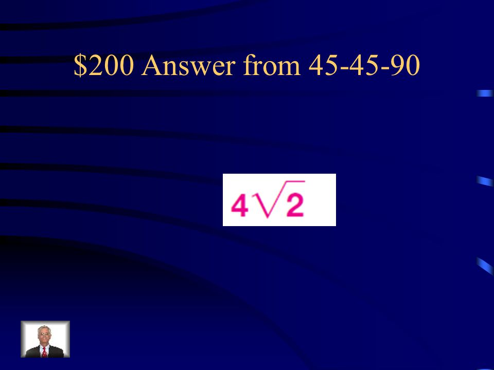 $200 Answer from 45-45-90