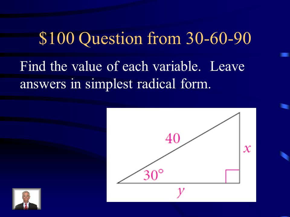 $100 Question from 30-60-90 Find the value of each variable.