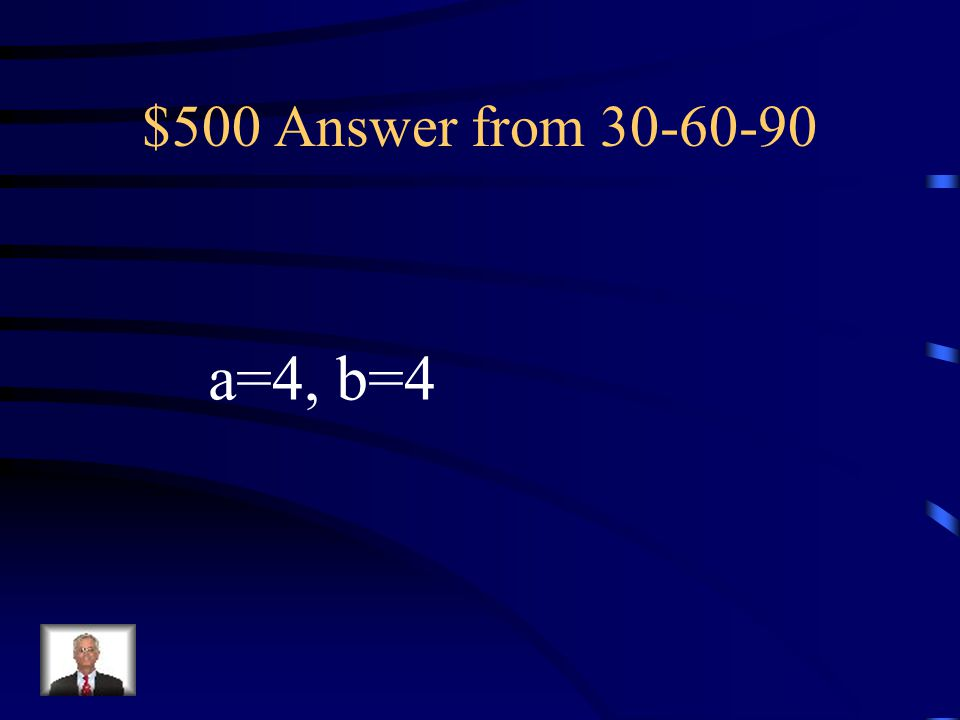 $500 Answer from 30-60-90 a=4, b=4