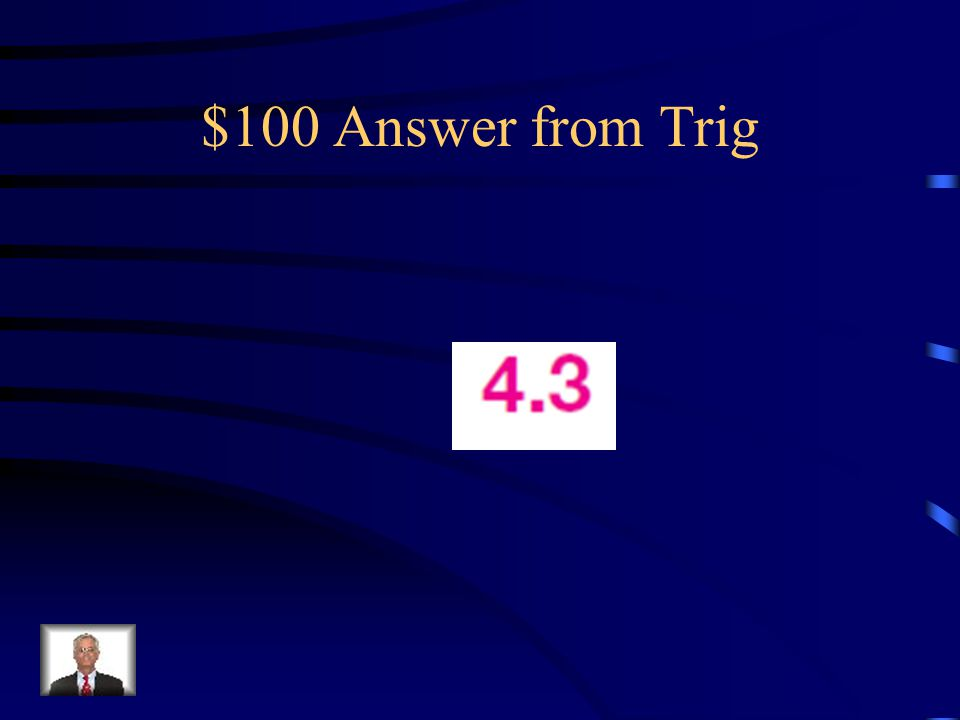 $100 Answer from Trig