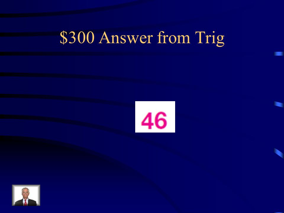 $300 Answer from Trig