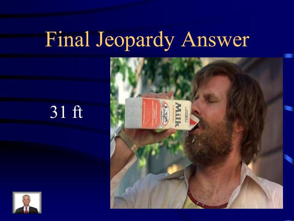 Final Jeopardy Answer 31 ft
