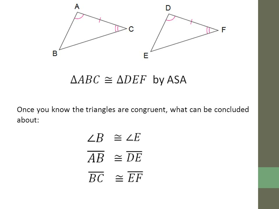 Once you know the triangles are congruent, what can be concluded about: