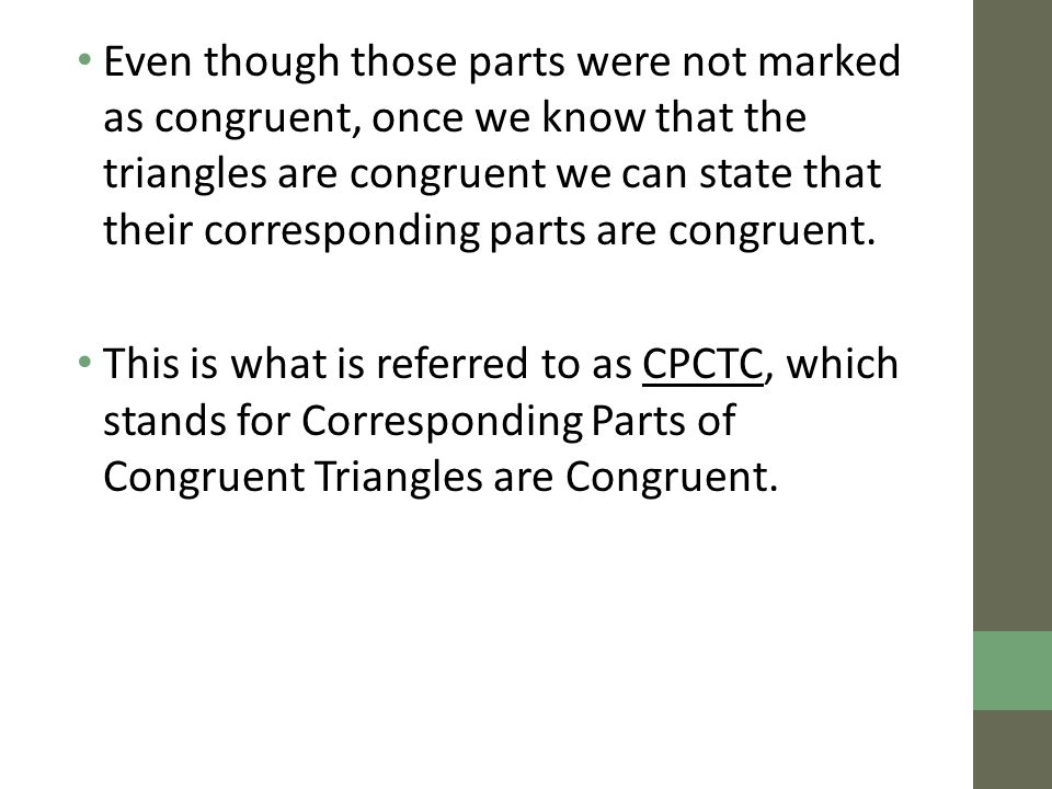 Even though those parts were not marked as congruent, once we know that the triangles are congruent we can state that their corresponding parts are congruent.