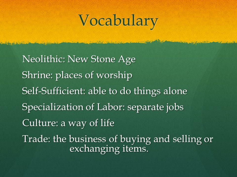 Vocabulary Neolithic: New Stone Age Shrine: places of worship