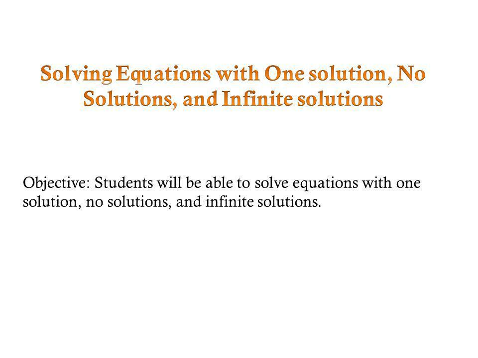 Solving Equations with One solution, No Solutions, and Infinite solutions