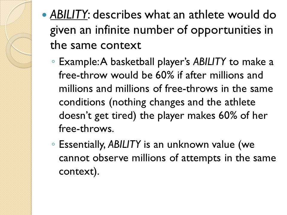 ABILITY: describes what an athlete would do given an infinite number of opportunities in the same context