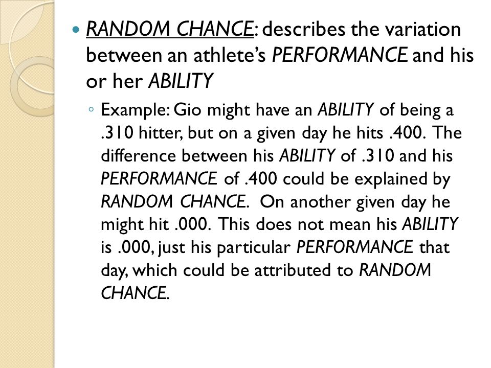 RANDOM CHANCE: describes the variation between an athlete's PERFORMANCE and his or her ABILITY