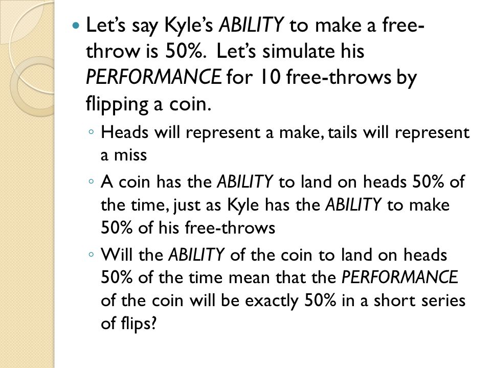 Let's say Kyle's ABILITY to make a free- throw is 50%