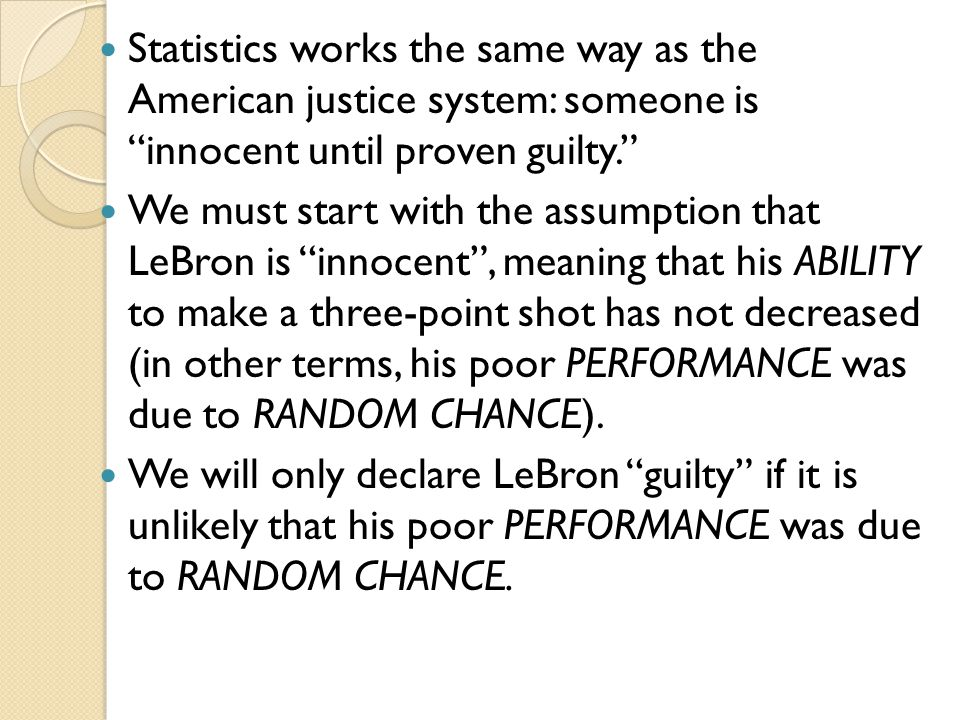 Statistics works the same way as the American justice system: someone is innocent until proven guilty.