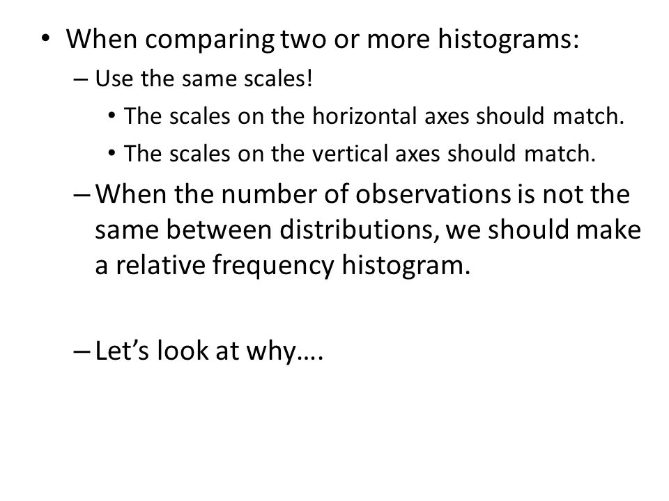 When comparing two or more histograms: