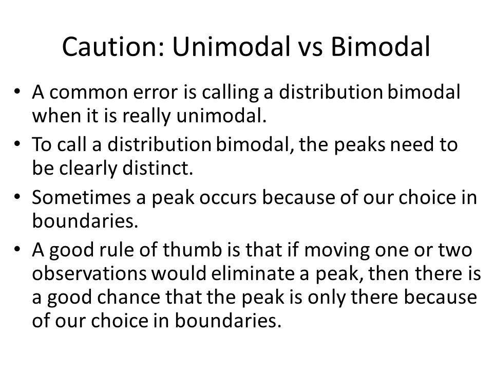 Caution: Unimodal vs Bimodal