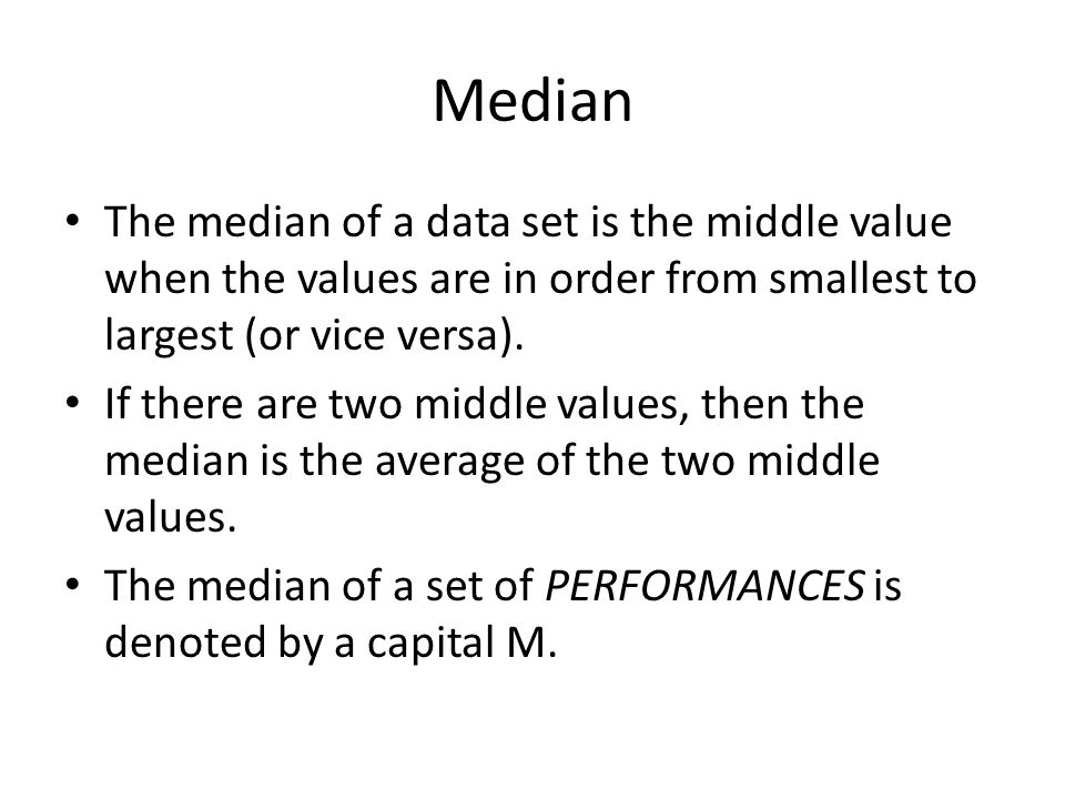 Median The median of a data set is the middle value when the values are in order from smallest to largest (or vice versa).