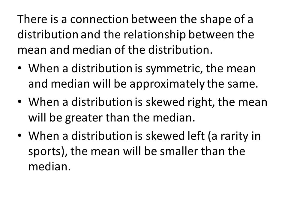 There is a connection between the shape of a distribution and the relationship between the mean and median of the distribution.