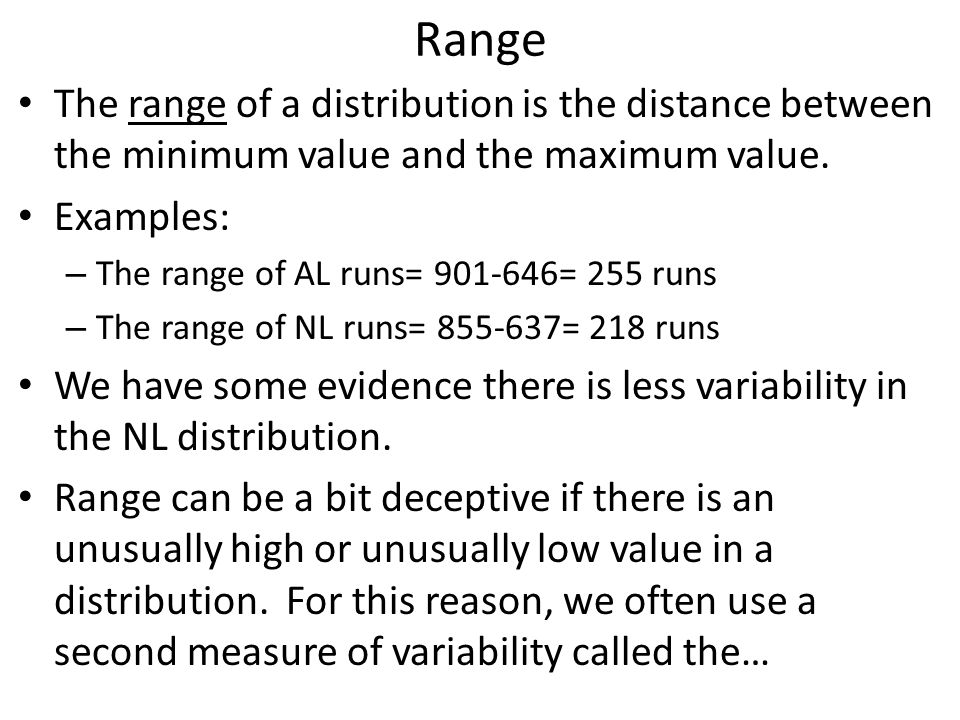 Range The range of a distribution is the distance between the minimum value and the maximum value. Examples: