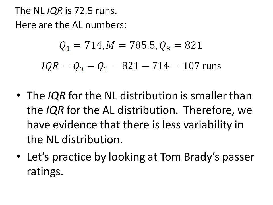 The IQR for the NL distribution is smaller than the IQR for the AL distribution. Therefore, we have evidence that there is less variability in the NL distribution.