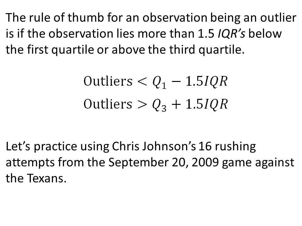 The rule of thumb for an observation being an outlier is if the observation lies more than 1.5 IQR's below the first quartile or above the third quartile.