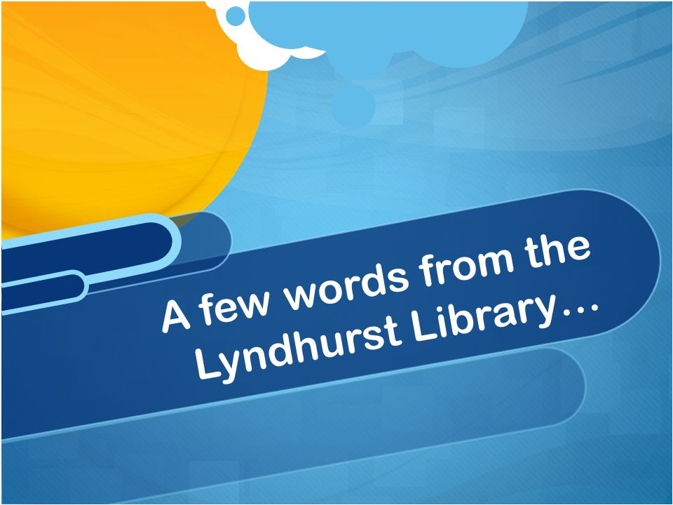 A few words from the Lyndhurst Library…