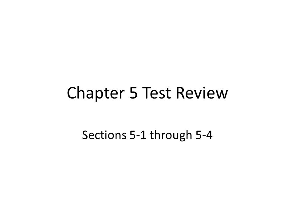 Chapter 5 Test Review Sections 5-1 through 5-4