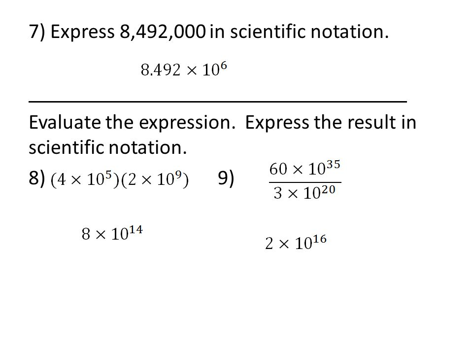7) Express 8,492,000 in scientific notation. Evaluate the expression