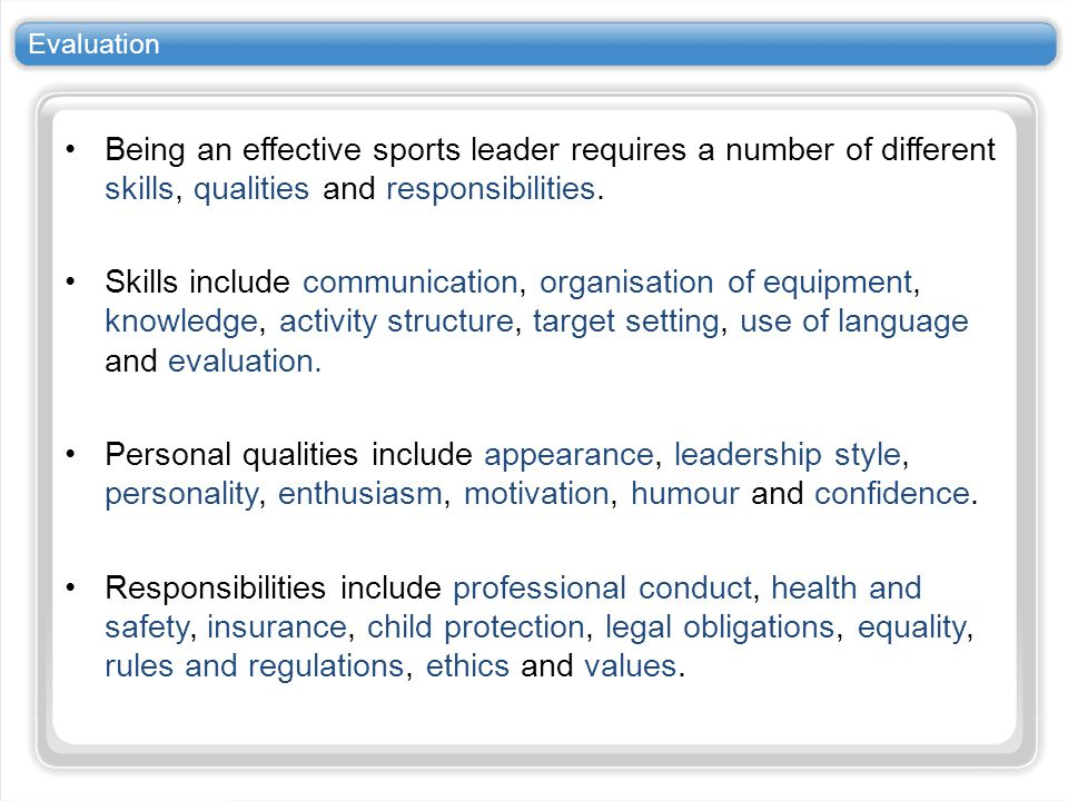 Evaluation Being an effective sports leader requires a number of different skills, qualities and responsibilities.