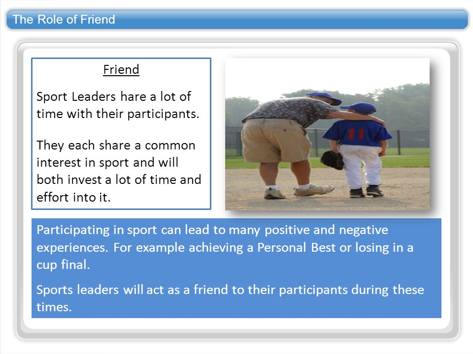 Sport Leaders hare a lot of time with their participants.