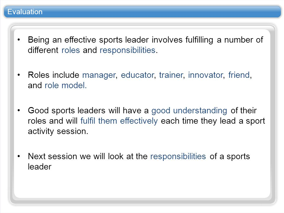 Next session we will look at the responsibilities of a sports leader