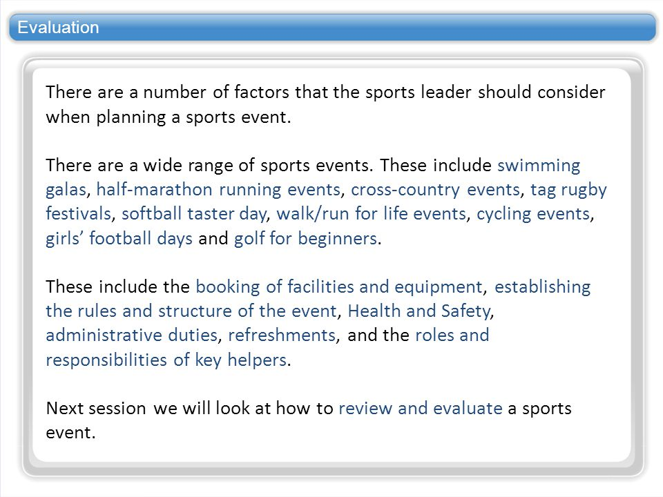 Evaluation There are a number of factors that the sports leader should consider when planning a sports event.