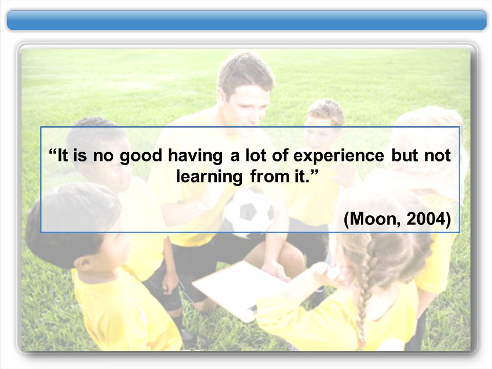 It is no good having a lot of experience but not learning from it.
