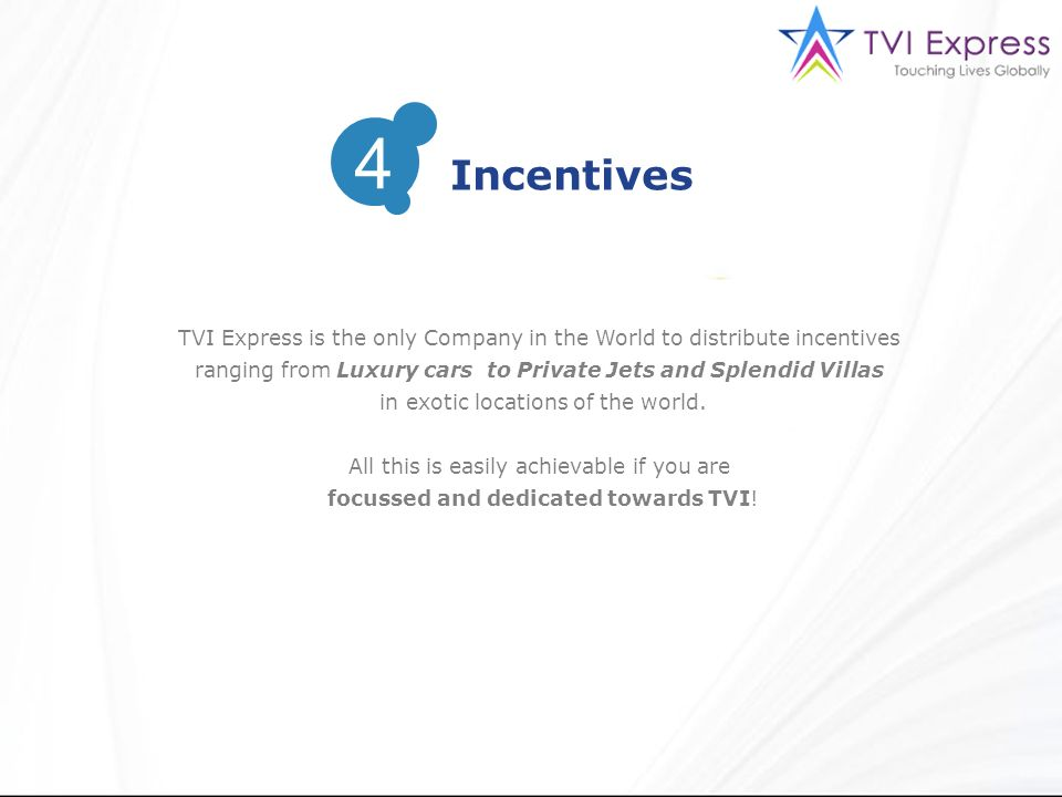 4 Incentives. TVI Express is the only Company in the World to distribute incentives ranging from Luxury cars to Private Jets and Splendid Villas.