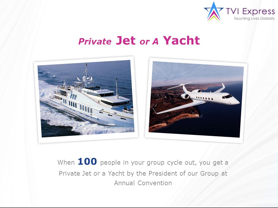 Private Jet or A Yacht When 100 people in your group cycle out, you get a. Private Jet or a Yacht by the President of our Group at.