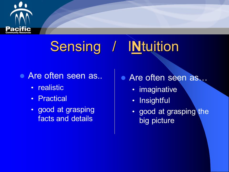 Sensing / INtuition Are often seen as.. Are often seen as… realistic