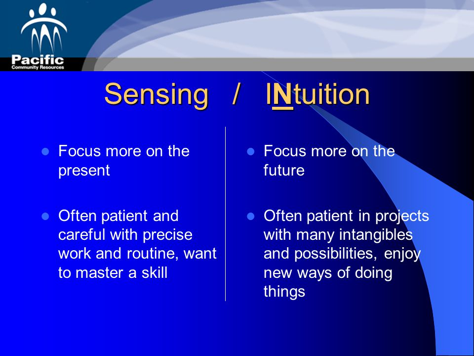 Sensing / INtuition Focus more on the present