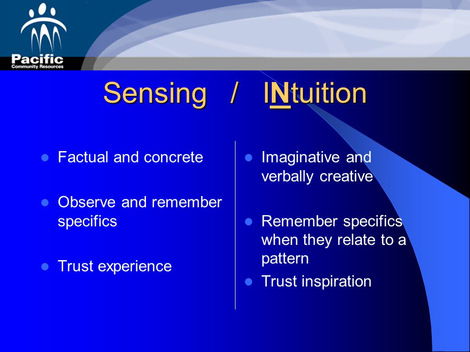 Sensing / INtuition Factual and concrete