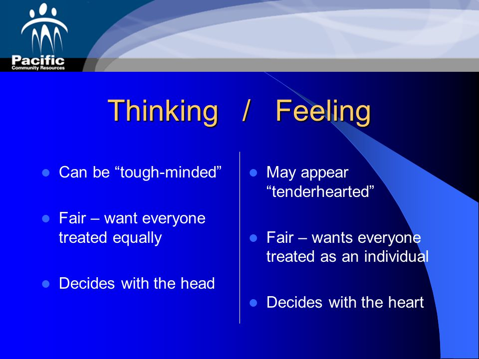 Thinking / Feeling Can be tough-minded