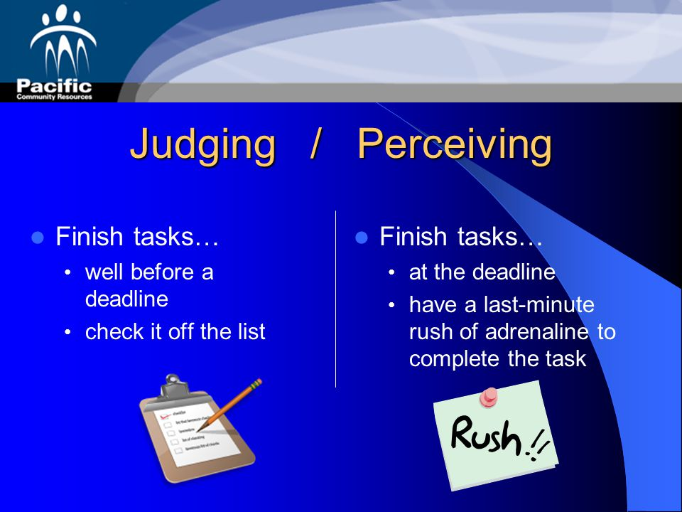 Judging / Perceiving Finish tasks… Finish tasks…