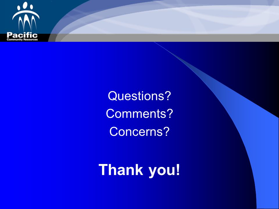 Questions Comments Concerns Thank you!
