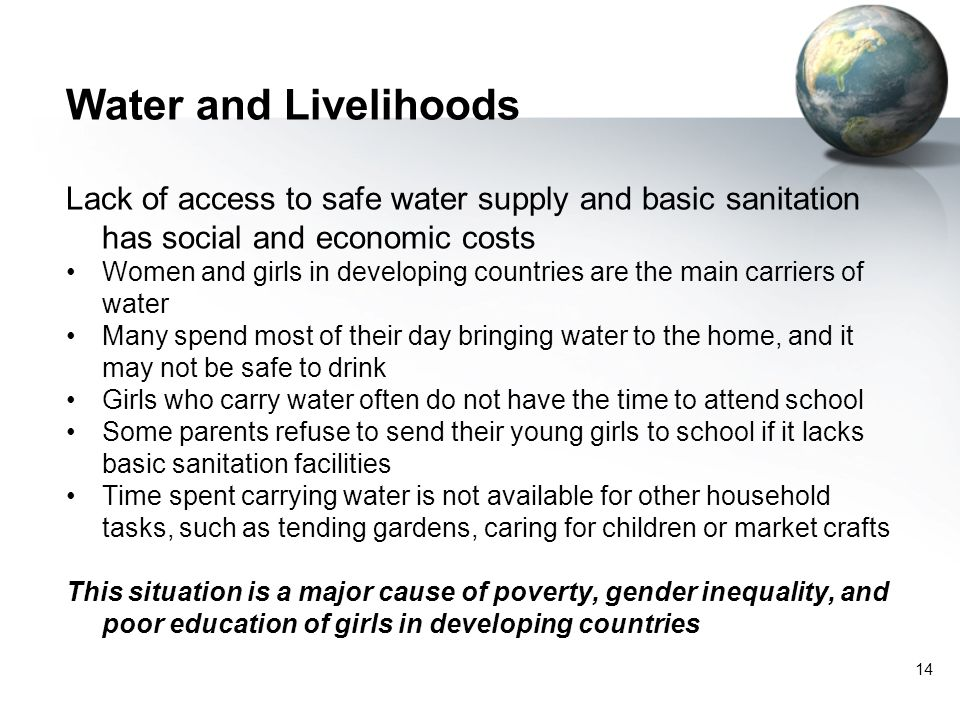 Water and Livelihoods Lack of access to safe water supply and basic sanitation has social and economic costs.