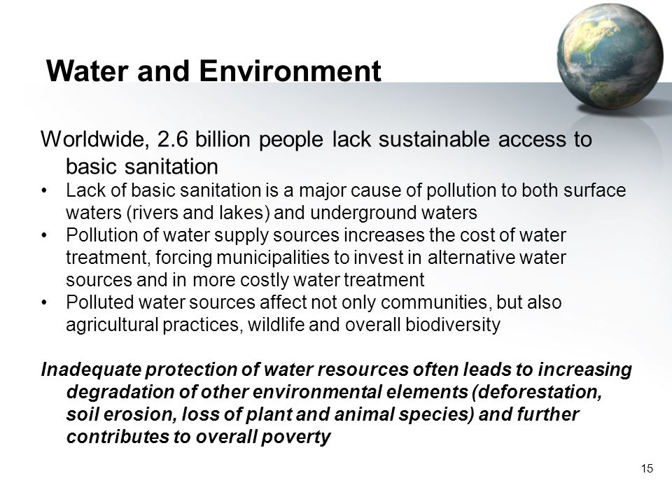 Water and Environment Worldwide, 2.6 billion people lack sustainable access to basic sanitation.
